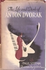 The Life and Work of Anton Dvorak    (Paul Stefan)