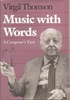 Music with Words    (Virgil Thomson)    (0-300-04505-0)