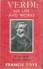 Giuseppe Verdi, his Life and Works   (Francis Toye)