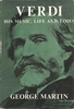 Verdi, His Music, Life and Times    (George Martin)