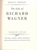 The Life of Richard Wagner, Vols. 1 - 4, 1813 - 1883     (Ernest Newman)