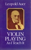 Violin Playing as I Teach    (Leopold Auer)    (0-486-23917-9)