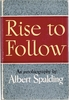 Rise to Follow - An Autobiography     (Albert Spalding)