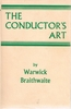 The Conductor's Art     (Henry Braithwaite)    ( 9780313200588)