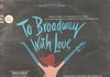 To Broadway with Love  (Columbia OS 2630) Original Broadway cast LP