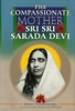 The Compassionate Mother, Sri Sarada Devi