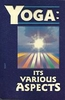 Yoga: Its Various Aspects