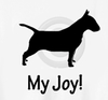Bull Terrier My Joy! My Love! My Life! Sweatshirt