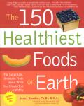 One Hundred Fifty Healthiest Foods On Earth w/CD