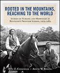 Rooted in the Mountains, Reaching to the World: Stories of Nursing and Midwifery at Kentucky's Frontier School, 1939-1989