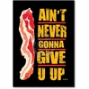 Never Give Up Bacon Card