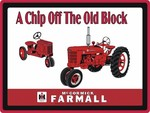 "FARMALL SIGN - ""A Chip Off The Old Block"""