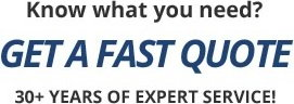 Get a Fast Quote 30+ Years of Expert Service!