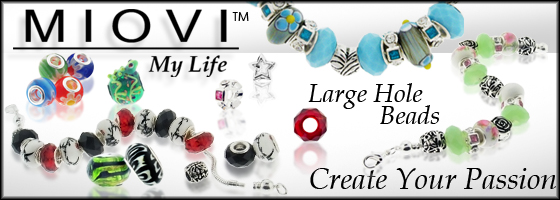 Shop today at Brightlings Beads for MIOVI?My Life. Large Hole Beads. Express your style, your life and imagination with interchangeable large hole beads. Let your passions create jewelry for the moment. Each day is a new day, so revive your inner creativity and embrace the freedom to change. Have fun with our large hole beads and make this spring full of glitz and glammor.  A recent survey shows that beading reduces stress and helps woman feel more beautiful. So bead happy and bead beautiful!