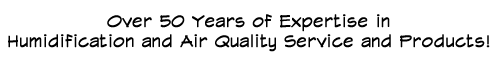 Over 50 Years of Expertise in Humidification and Air Quality Service and Products!