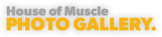 House of Muscle Photo Gallery
