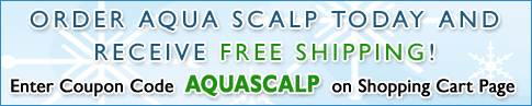 Order Aqua Scalp Today And Receive Free Shipping! Enter Coupon Code  AQUASCALP  on Shopping Cart Page
