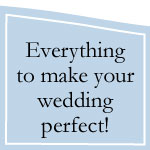 Everything To Make Your Wedding Perfect!