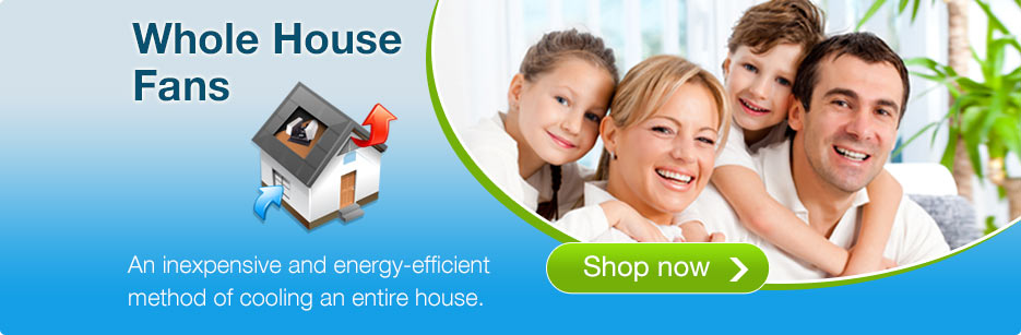 Cool Your Home with a Whole House Fan