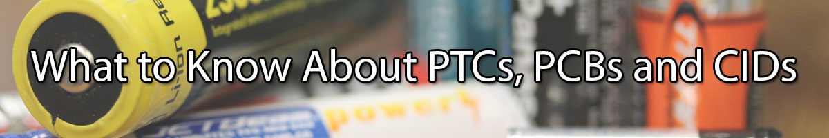 What to Know About PTCs, PCBs and CIDs