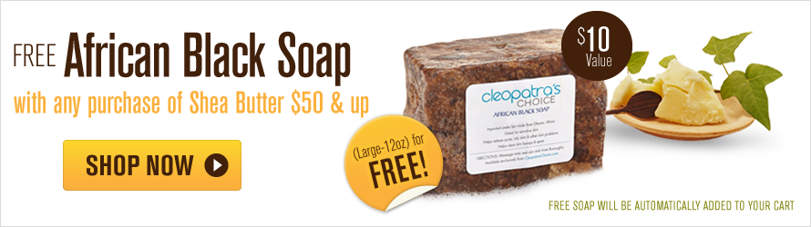 Free African Black Soap with any purchase of Shea Butter above $50