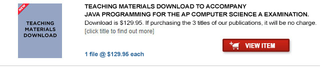 TEACHING MATERIALS DOWNLOAD TO ACCOMPANY JAVA PROGRAMMING FOR THE AP COMPUTER SCIENCE A EXAMINATION.