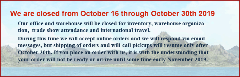 We are closed from October 16 through October 30th 2019.<br>Our office and warehouse will be closed for inventory, warehouse organization,  trade show attendance and international travel.<br>During this time we will accept online orders and we will respond via email messages, but shipping of orders and will-call pickups will resume only after October 30th. If you place an order with us, it is with the understanding that your order will not be ready or arrive until some time early November 2019.