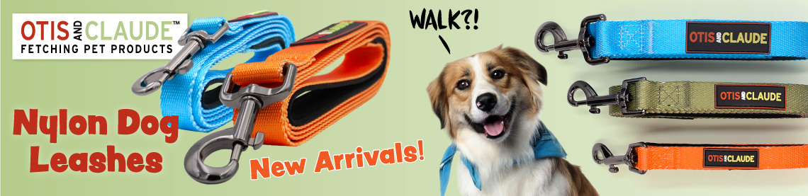 Otis and Claude Fetching Pet Products; Nylon Dog Leashes; New Arrivals! Leashes and a dog asking 'Walk?!'