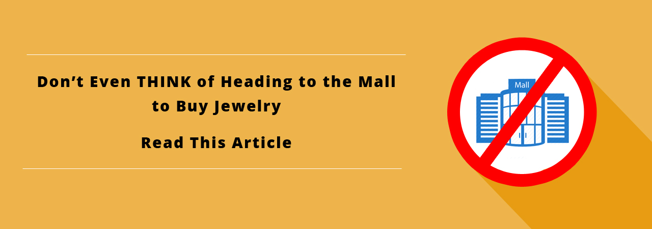 Don't even THINK about buying jewelry from mall stores until you read this article. 9 Reasons why you should avoid mall jewelry stores.
