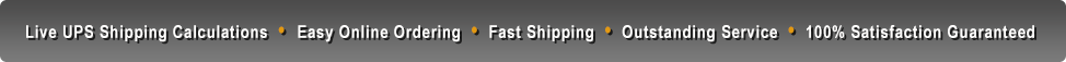 $9.90 Flat Rate Shipping - Easy Online Ordering, Same Day Shipping, Outstanding Service, 100% Satisfaction Guaranteed