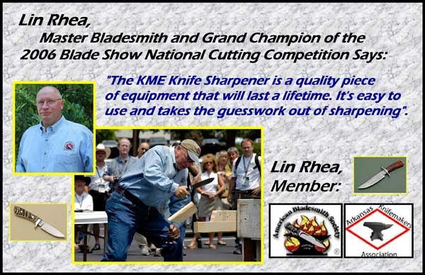 Lin Rhea custom knife maker likes the KME knife sharpener for sharpening all knives