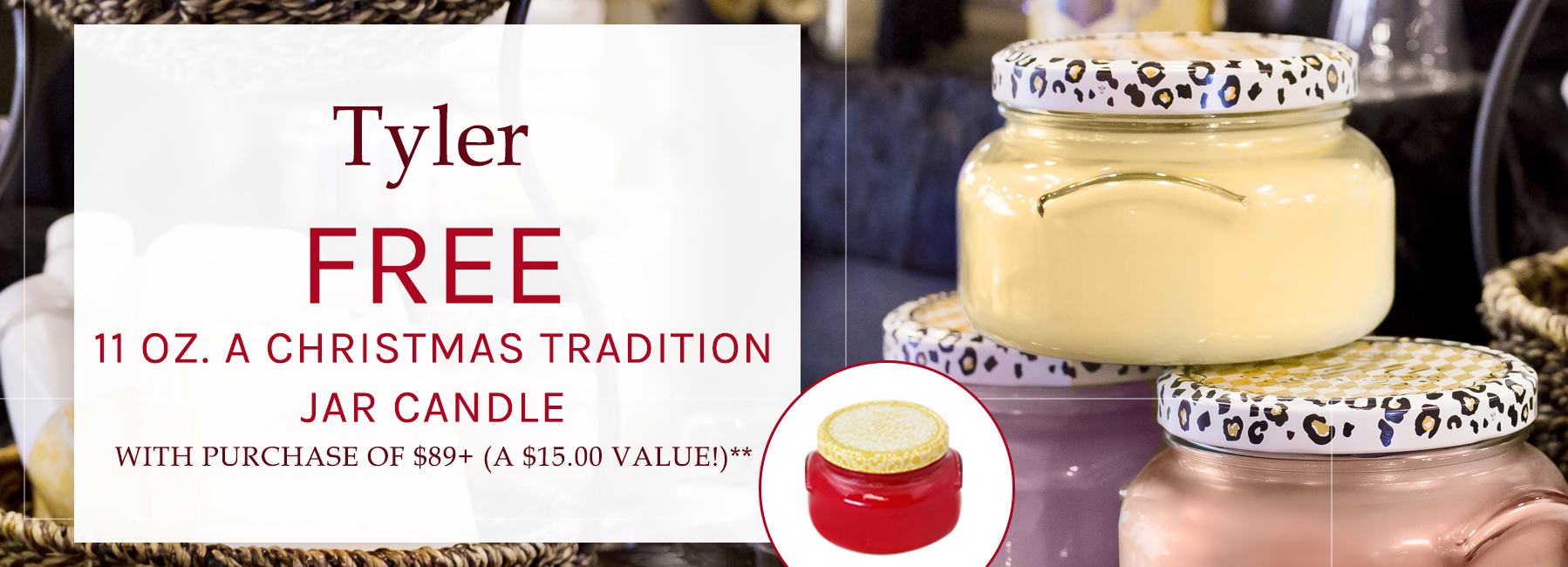 Tyler - FREE 11 Ounces A Christmas Tradition Jar Candle with Purchase of $89+ - A $15.00 Value**
