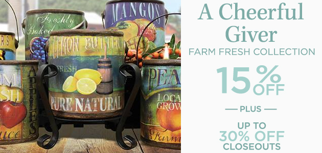 A Cheerful Giver - Farm Fresh Collection - 15 Percent OFF - Plus Up To 30 Percent OFF Closeouts