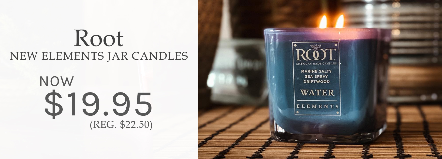 Root - NEW Elements Jar Candles - NOW $19.95 - Reg. $22.50