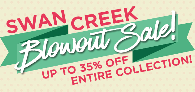 Swan Creek Blowout Sale - Up To 35 Percent OFF Entire Collection