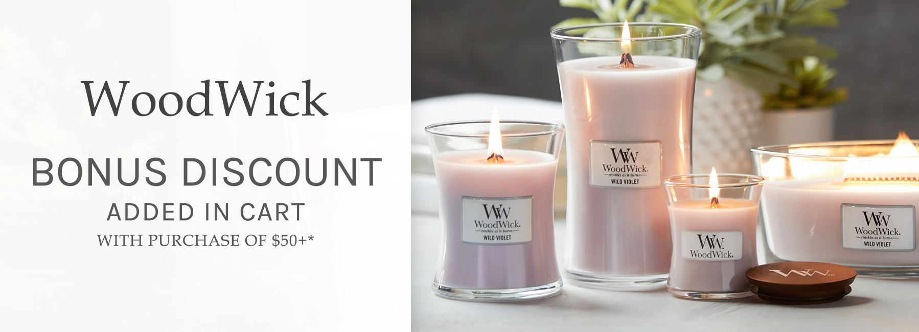 WoodWick - Bonus Discount Added in Cart when you spend $50+