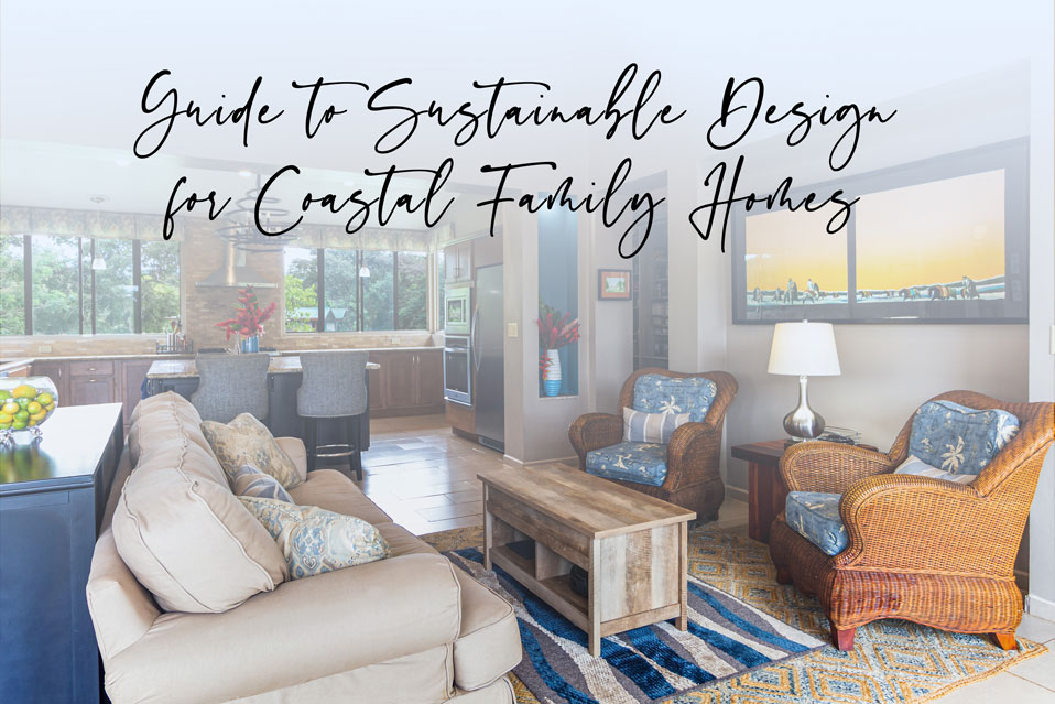 Guide to Sustainable Design for Coastal Family Homes