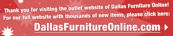 thank you for visiting our outlet website, for our full website with thousands of items visit DallasFurnitureOnline.com