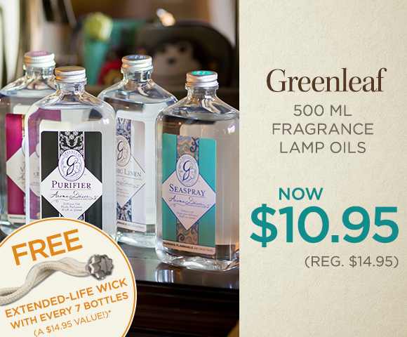 Greenleaf 500 ml Fragrance Lamp Oils - NOW $10.95 - Reg. $14.95 - FREE Extended-Life Wick with Every 7 Bottles - A $14.95 Value - Click for Details