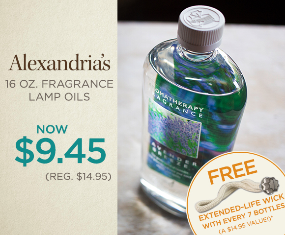 Alexandria�s 16 oz. Fragrance Lamp Oils - NOW $9.45 - Reg. $14.95 -FREE Extended-Life Wick with Every 7 Bottles - A $14.95 Value - Click for Details