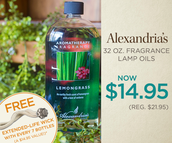 Alexandrias 32 oz. Fragrance Lamp Oils - NOW $14.95 - Reg. $21.95 -FREE Extended-Life Wick with Every 7 Bottles - A $14.95 Value - Click for Details