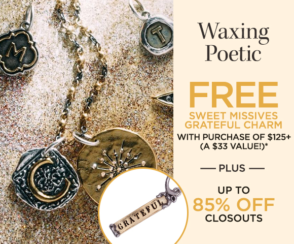 Waxing Poetic - FREE Sweet Missives Grateful Charm with Purchase of $125+ - A $33 Value  - Plus Closeouts Up to 85 Percent OFF