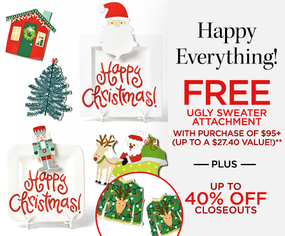 Happy Everything - FREE Ugly Sweater Attachment with Purchase of $95+ - Up To A $27.40 Value** - Plus Up To 40 Percent OFF Closeouts