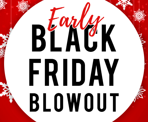 Early Black Friday Blowout