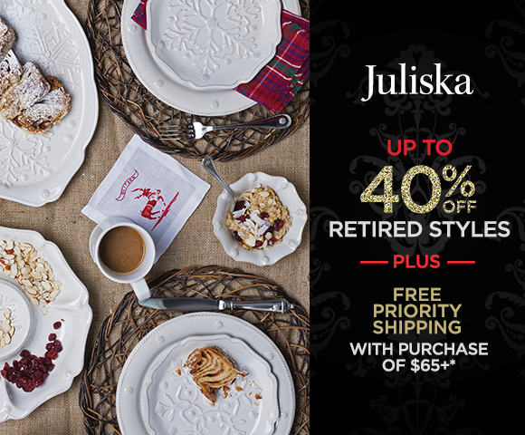 Juliska - Up to 40 Percent OFF Retired Styles - Plus, FREE Priority Shipping with Purchase of $65+ - Click for Details