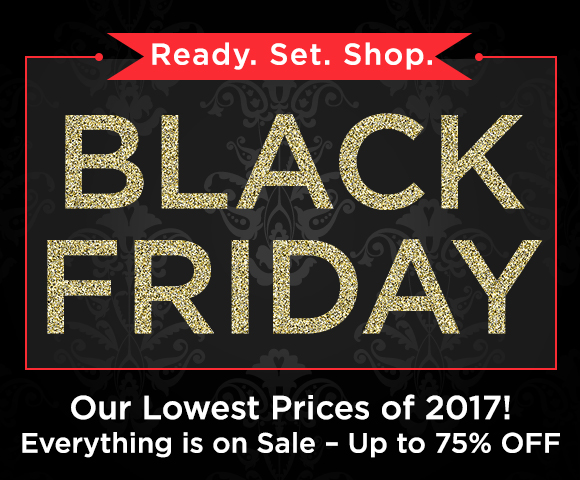 BLACK FRIDAY - Our Lowest Prices of 2017! Everything is on Sale - Up to 75 Percent OFF