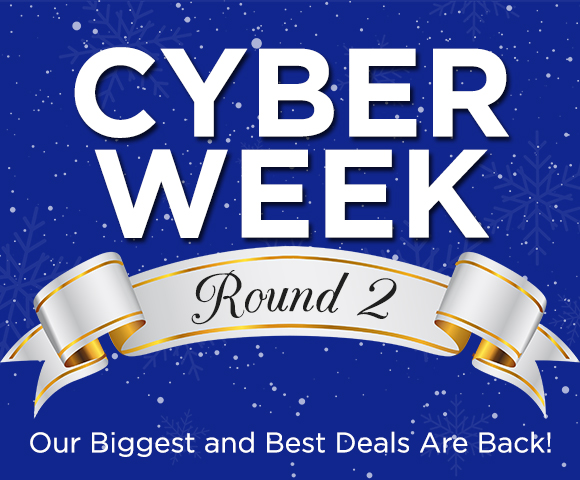 Cyber Week Round 2 - Our Biggest and Best Deals Are Back!