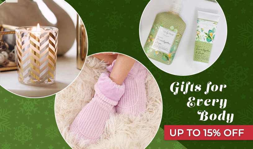 Gifts for Every Body - Up To 15 Percent OFF