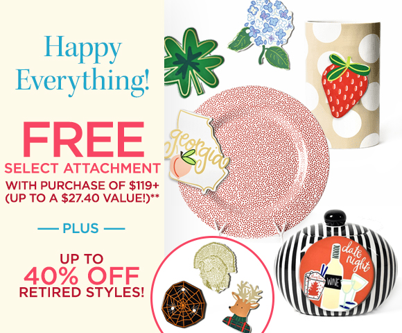 Happy Everything - FREE Select Attachment with Purchase of $119+ - Up To A $27.40 Value** - Plus Up To 40 Percent OFF Closeouts