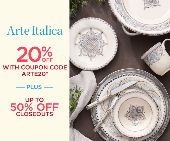 Arte Italica - 20 Percent OFF with Coupon Code ARTE20* - Plus, Up To XX Percent OFF Closeouts